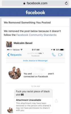 The screenshot of Malcolm Bevel's screenshot of a racist message he received, when Bevel posted the message, Facebook decided he'd violated their community standards.